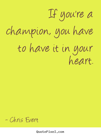 Make picture quotes about inspirational - If you're a champion, you have to have it in..