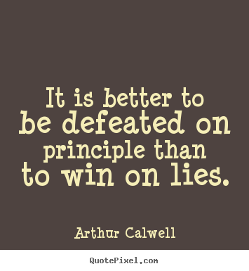 Quote about inspirational - It is better to be defeated on principle than to win on lies.