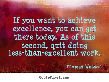Thomas Watson photo quotes - If you want to achieve excellence, you can get.. - Inspirational quote
