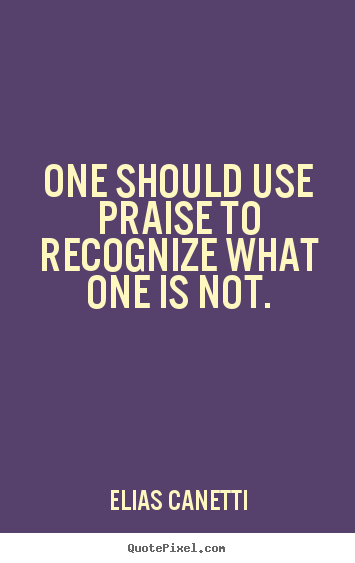 Create your own picture quote about inspirational - One should use praise to recognize what one is not.