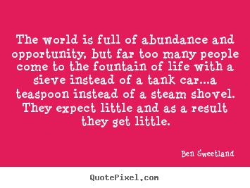 Inspirational quotes - The world is full of abundance and opportunity,..