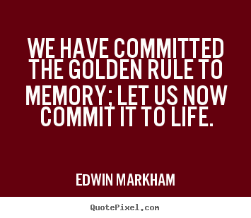 Quotes about inspirational - We have committed the golden rule to memory; let us now commit it..