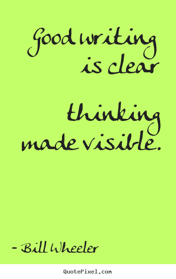 Inspirational quotes - Good writing is clear thinking made visible.
