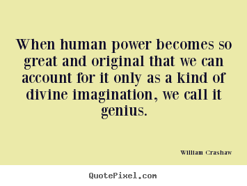 Inspirational quotes - When human power becomes so great and original..