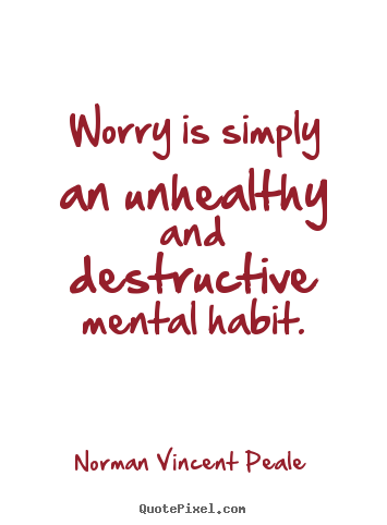 Inspirational quotes - Worry is simply an unhealthy and destructive mental..