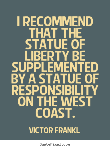 Victor Frankl picture quote - I recommend that the statue of liberty be supplemented by a statue of.. - Inspirational quotes