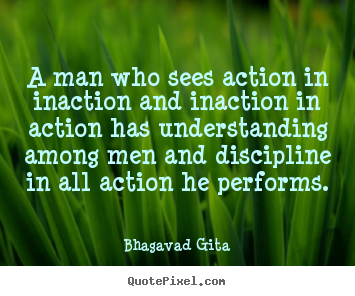 Quote about inspirational - A man who sees action in inaction and inaction in action has..
