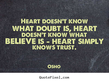 Diy picture quotes about inspirational - Heart doesn't know what doubt is, heart doesn't know what..
