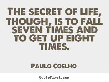 Quote about inspirational - The secret of life, though, is to fall seven times and to get up eight..