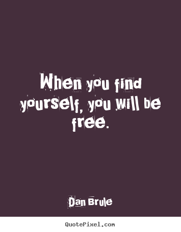 Inspirational quotes - When you find yourself, you will be free.