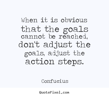 Make custom picture quotes about inspirational - When it is obvious that the goals cannot be reached, don't adjust the..