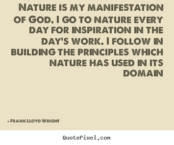Inspirational quotes - Nature is my manifestation of god. i go to nature..