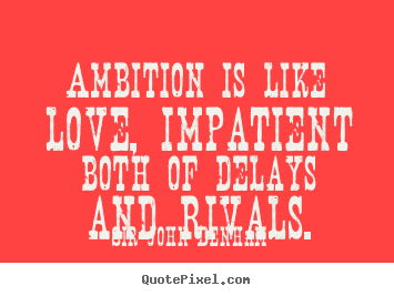 Customize picture quotes about inspirational - Ambition is like love, impatient both of delays..