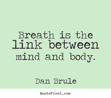 Sayings about inspirational - Breath is the link between mind and body.