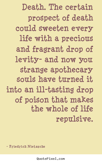 Inspirational quotes - Death. the certain prospect of death could sweeten every..