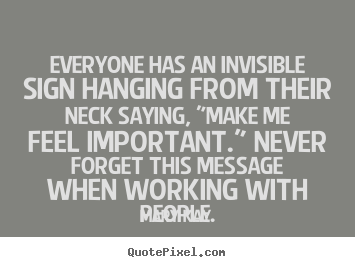 Inspirational quotes - Everyone has an invisible sign hanging from their neck..