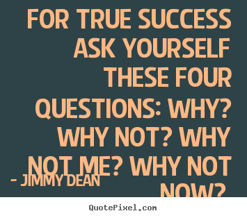 Inspirational quote - For true success ask yourself these four questions:..