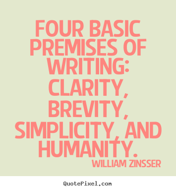 Quotes about inspirational - Four basic premises of writing: clarity, brevity, simplicity, and..