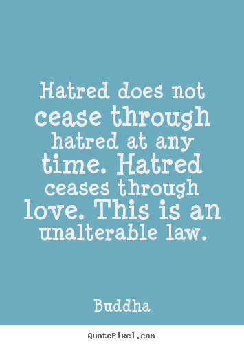 Create graphic picture quotes about inspirational - Hatred does not cease through hatred at any time. hatred..