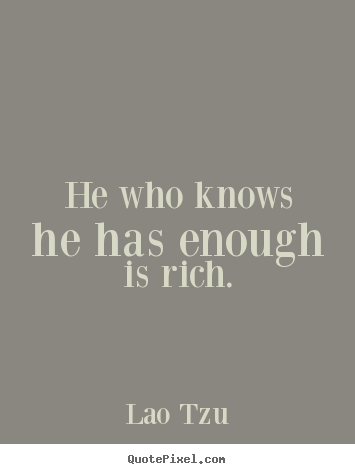 Inspirational quotes - He who knows he has enough is rich.