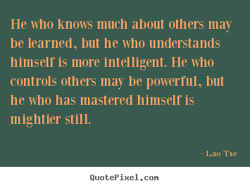 Inspirational quotes - He who knows much about others may be learned, but he who..