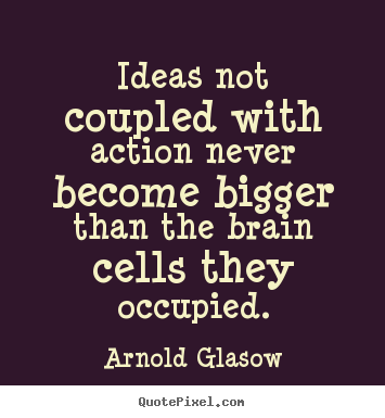 Design custom picture quotes about inspirational - Ideas not coupled with action never become..