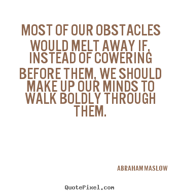 Inspirational quotes - Most of our obstacles would melt away if, instead of cowering..