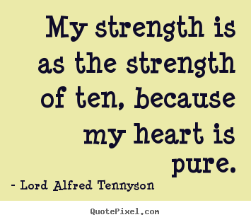 Quotes about inspirational - My strength is as the strength of ten, because..