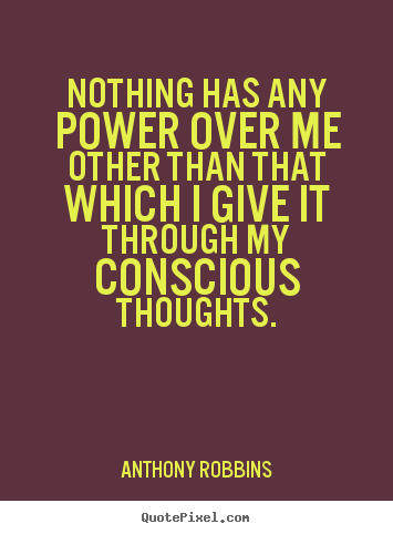 Quotes about inspirational - Nothing has any power over me other than that which i give it..