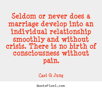 Inspirational quotes - Seldom or never does a marriage develop into an individual relationship..