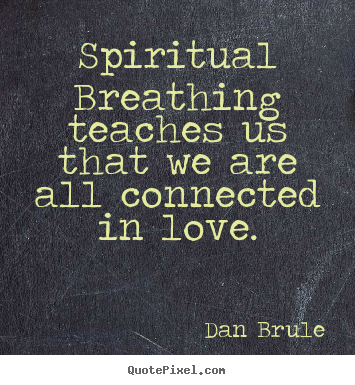 Dan Brule picture quote - Spiritual breathing teaches us that we are all connected.. - Inspirational sayings