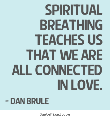 Quote about inspirational - Spiritual breathing teaches us that we are all connected in love.