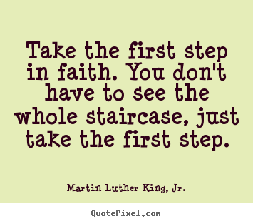 Martin Luther King, Jr. picture quotes - Take the first step in faith. you don't have to.. - Inspirational quotes