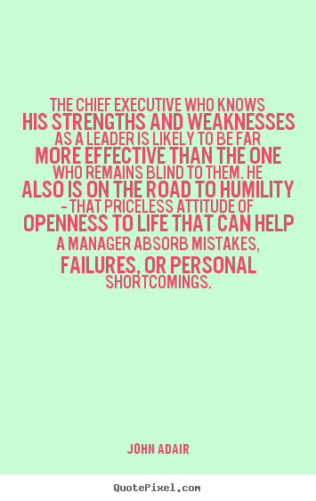 Quote about inspirational - The chief executive who knows his strengths and weaknesses..