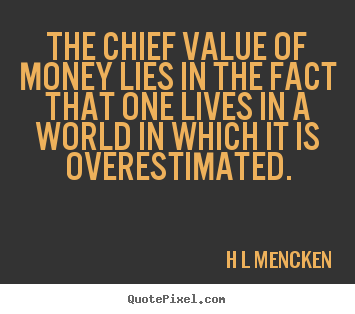 Make custom picture quote about inspirational - The chief value of money lies in the fact that one lives in a world in..
