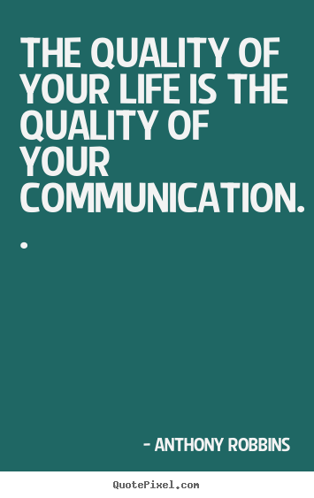 Quotes about inspirational - The quality of your life is the quality of your communication...
