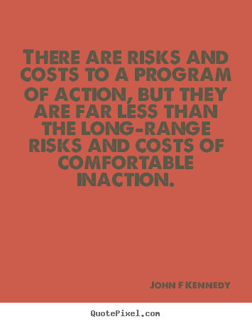 Quotes about inspirational - There are risks and costs to a program of action, but they..