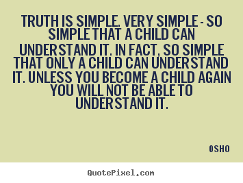 Quotes about inspirational - Truth is simple. very simple - so simple that a child..