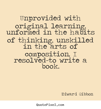 Edward Gibbon image quotes - Unprovided with original learning, unformed in the habits of thinking,.. - Inspirational quotes