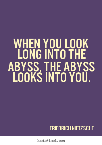 Friedrich Nietzsche picture quotes - When you look long into the abyss, the abyss looks into you. - Inspirational sayings