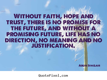 Inspirational quote - Without faith, hope and trust, there is no promise for the..