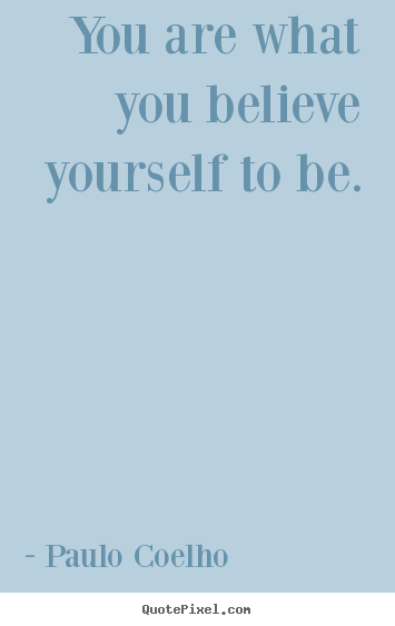 Design photo quote about inspirational - You are what you believe yourself to be.