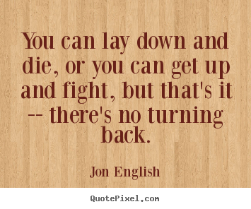 Quote about inspirational - You can lay down and die, or you can get up and..