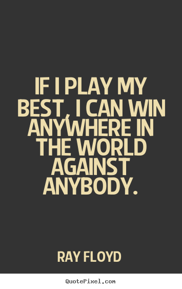 Quote about inspirational - If i play my best, i can win anywhere in the world..
