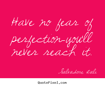 Salvadore Dali image quotes - Have no fear of perfection-you'll never reach it. - Inspirational quotes