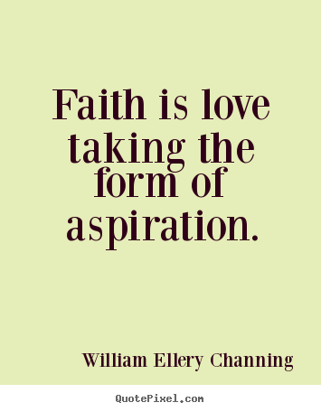 Create your own picture quotes about inspirational - Faith is love taking the form of aspiration.