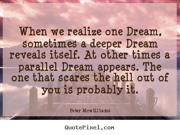 Inspirational quote - When we realize one dream, sometimes a deeper dream reveals itself. at..