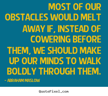 Create graphic picture quote about inspirational - Most of our obstacles would melt away if, instead of cowering before..