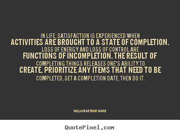 Customize photo quote about inspirational - In life, satisfaction is experienced when activities are brought..