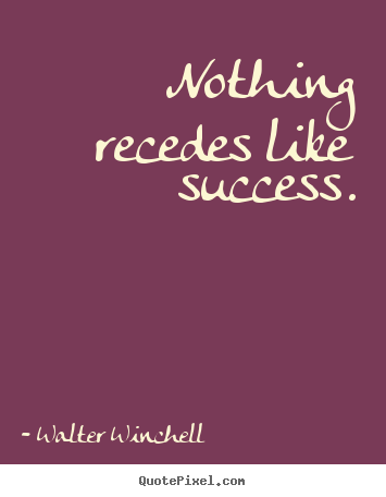 Inspirational quotes - Nothing recedes like success.